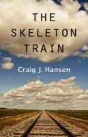 The Skeleton Train by Craig J. Hansen