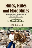 MULES, MULES AND MORE MULES: The Adventures and Misadventures of a First Time Mule Owner by Rose Miller