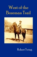West of the Bozeman Trail by Robert Twing