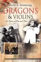 Dragons & Violins: A Memoir of War & Music by David A. Armstrong