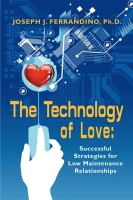 The Technology of Love: Successful Strategies for Low Maintenance Relationships by Joseph J. Ferrandino