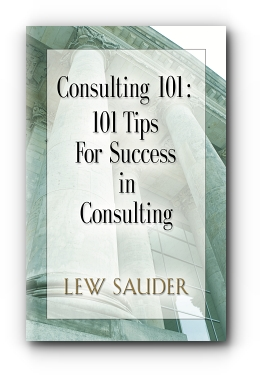 Consulting 101: 101 Tips For Success in Consulting by Lewis Sauder