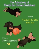 The Adventures of Mookie the Curious Dachshund Volume I by Dorothy Vazzana