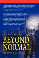 BEYOND NORMAL: The Birth of Gay Pride by Gale Chester Whittington