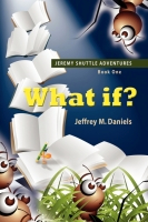 What If? - Jeremy Shuttle Adventures, Book One by Jeffrey M. Daniels