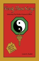 Feng Shui Keys - Selecting The Perfect Home & Office by Louis Audet