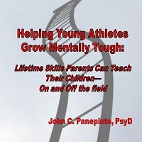 Helping Young Athletes Grow Mentally Tough: Lifetime Skills Parents Can Teach Their Children-- On and Off the Field by John Panepinto