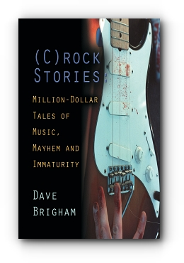 (C)rock Stories: Million-Dollar Tales of Music, Mayhem and Immaturity by David Brigham