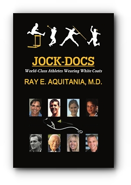 JOCK-DOCS: World-Class Athletes Wearing White Coats by Ray E. Aquitania, M.D.