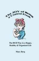 The Joy of Being A Control Freak, the 80/20 Way to a Happy, Healthy & Organized Life by Mary Berg