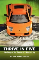 THRIVE IN FIVE: Take Charge of Your Finances in 5 Minutes a Day by Jill Russo Foster