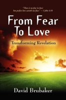 From Fear To Love: Transforming Revelation by David Brubaker