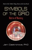 SYMBOLS OF THE GRID: Matrix of Mastery - Book 3 of the 2013 by Jeri Castronova