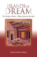 ISLANDS OF DREAM: The Temples of Malta - Hidden Mysteries Revealed by Francis Xavier Aloisio