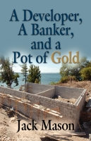 A DEVELOPER, A BANKER & A POT OF GOLD by Jack Mason