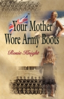 Your Mother Wore Army Boots by Rosie Knight