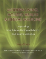 Modern Living, Holistic Health & Herbal Medicine - improving health & well-being with herbs and lifestyle changes by Yaso Shan