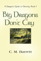 Big Dragons Don't Cry by C.M. Barrett