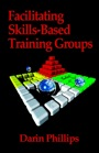 Facilitating Interpersonal Skills-Based Training Groups by Darin Phillips, PhD CPT