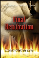 FINAL RETRIBUTION: Book Three of the Angelic Chronicles by Marion Webb-De Sisto