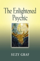 The Enlightened Psychic: Unlocking the Creative Source from Within by Suzy Graf