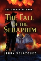 THE CHRYSALIS BOOK I: The Fall of the Seraphim by Jerry Velazquez