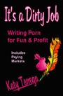 It's A Dirty Job...Writing Porn For Fun And Profit! Includes Paying Markets! by Katy Terrega