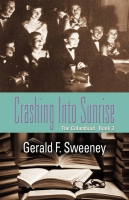 CRASHING INTO SUNRISE: The Columbiad - Book 3 by Gerald F. Sweeney