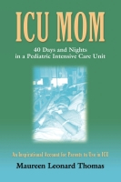 ICU MOM:  40 Days and Nights in a Pediatric Intensive Care Unit by Maureen Leonard Thomas