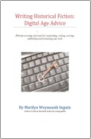 Writing Historical Fiction: Advice for the Digital Age by Marilyn Weymouth Seguin