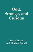 Odd, Strange and Curious by Kerry Burns and Lindsey Appell