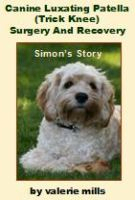 Canine Luxating Patella (Trick Knee) Surgery And Recovery - Simon's Story by Valerie Mills