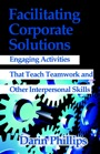 Facilitating Corporate Solutions by Darin Phillips, PhD CPT
