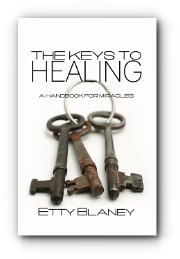 THE KEYS TO HEALING:  A Handbook for Miracles by Etty Blaney
