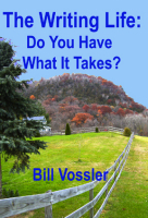 The Writing Life: Do You Have What It Takes? by Bill Vossler
