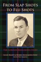 From Slap Shots to Flu Shots: The Gordon Meiklejohn Story by Robin Meiklejohn Burt & Annie Kempe