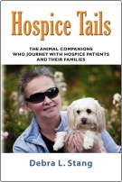 Hospice Tails: The Animal Companions Who Journey With Hospice Patients and Their Families by Debra Stang