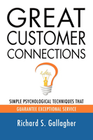 Great Customer Connections: Simple Psychological Techniques that Guarantee Exceptional Service by Richard Gallagher