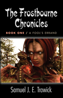 THE FROSTBOURNE CHRONICLES: Book One - A Fool's Errand by Samuel J.E. Trawick