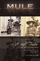 MULE: True Life Tall Tales About The Life And times Of A Country Boy From Smith County, Tennessee by Allen Russell