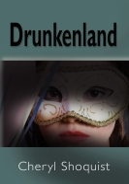 Drunkenland by Cheryl Shoquist