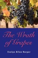 THE WRATH OF GRAPES: The Accidental Mystery Series - Book Three by Evelyn Allen Harper