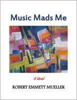 Music Mads Me by Robert E Mueller