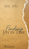 Finding Joy in Time by Irene Banks, Debbie Dunn, Greg Banks, David Banks
