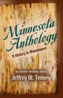 Minnesota Anthology: A History in Monologues by Jeffrey Tenney