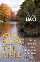 WEST ALONG THE RIVER: Stories from the Connecticut River Valley and Elsewhere by David Brule