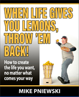 When Life Gives You Lemons, Throw 'em Back! by Mike Pniewski