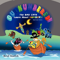 Outnumbered: The BAD CATS Learn About Numbers by Bradley Skafish