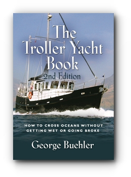 THE TROLLER YACHT BOOK: How To Cross Oceans Without Getting Wet Or Going Broke - 2ND EDITION by George Buehler