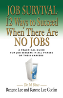 Job Survival: 12 Ways to Succeed When There Are No Jobs by Karene Conlin and Roxene Lee